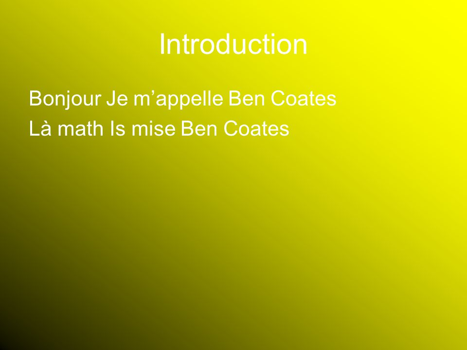 Introduction Bonjour Je m'appelle Ben Coates Là math Is mise Ben Coates