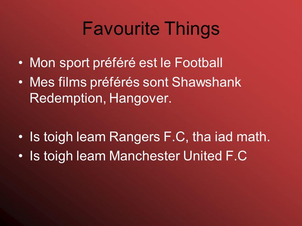 Favourite Things Mon sport préféré est le Football Mes films préférés sont Shawshank Redemption, Hangover.