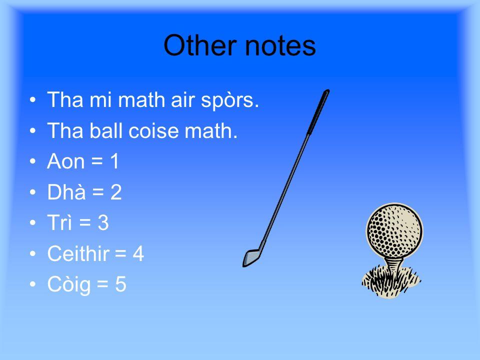 Other notes Tha mi math air spòrs. Tha ball coise math.