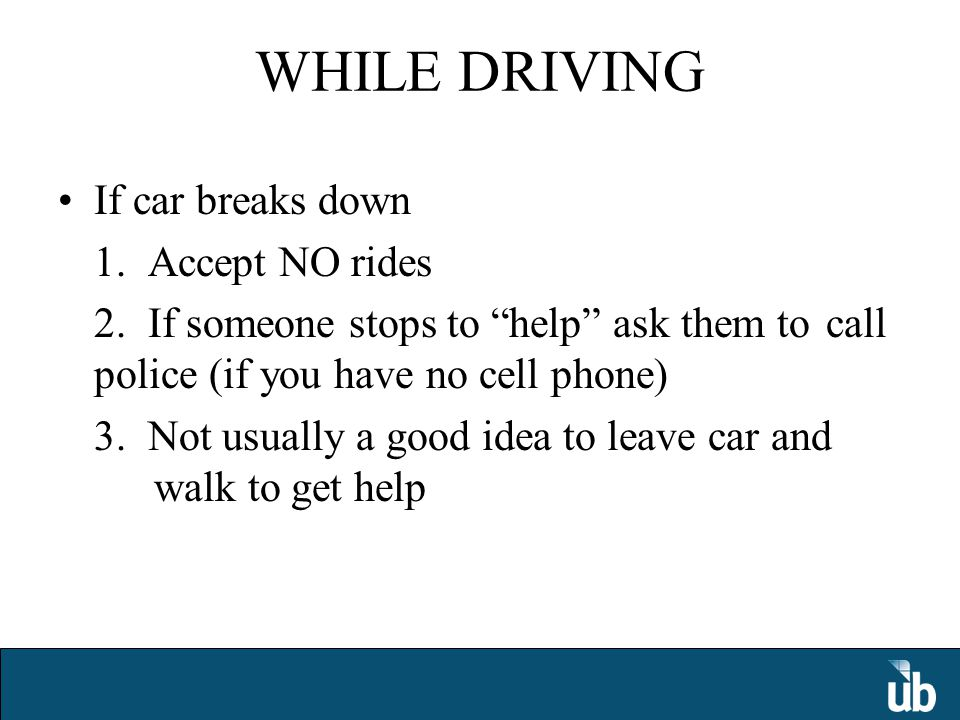 WHILE DRIVING If car breaks down 1. Accept NO rides 2.