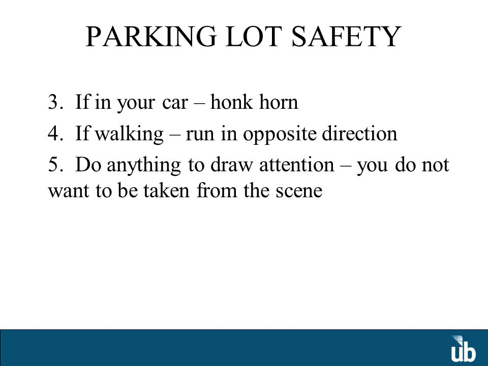 PARKING LOT SAFETY 3. If in your car – honk horn 4.