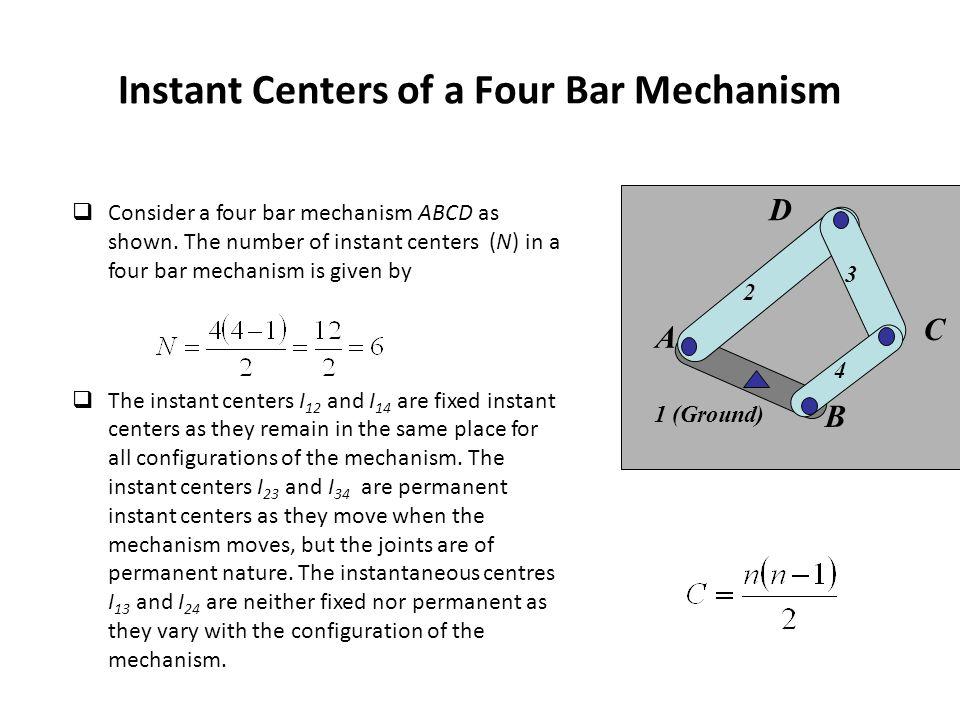 Instant Centers of a Four Bar Mechanism  Consider a four bar mechanism ABCD as shown.