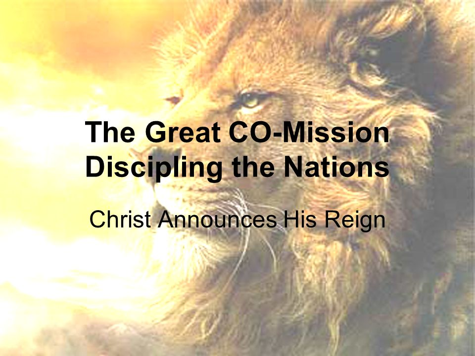 The Great CO-Mission Discipling the Nations Christ Announces His Reign