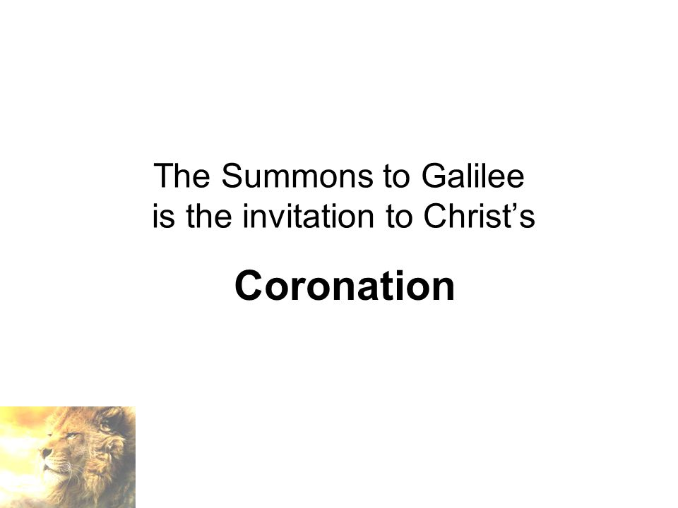 The Summons to Galilee is the invitation to Christ's Coronation