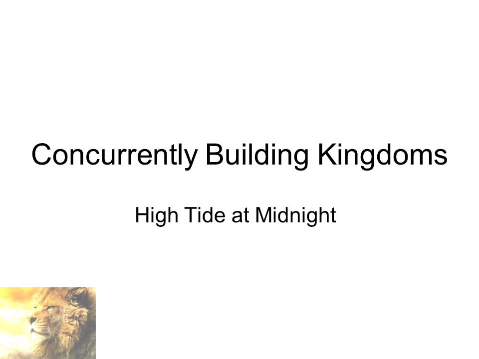 Concurrently Building Kingdoms High Tide at Midnight