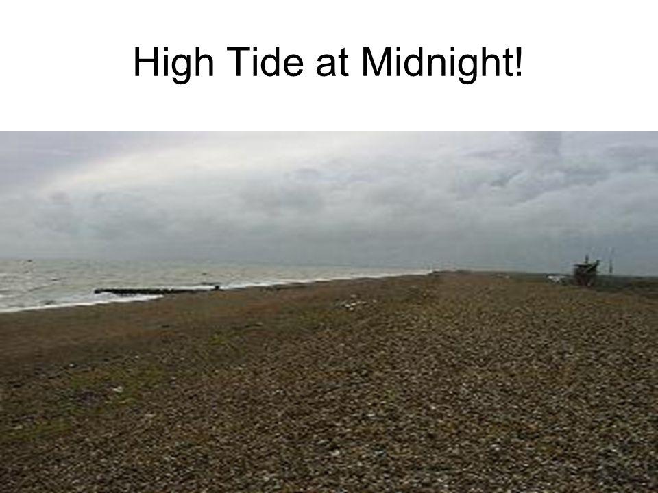 High Tide at Midnight!