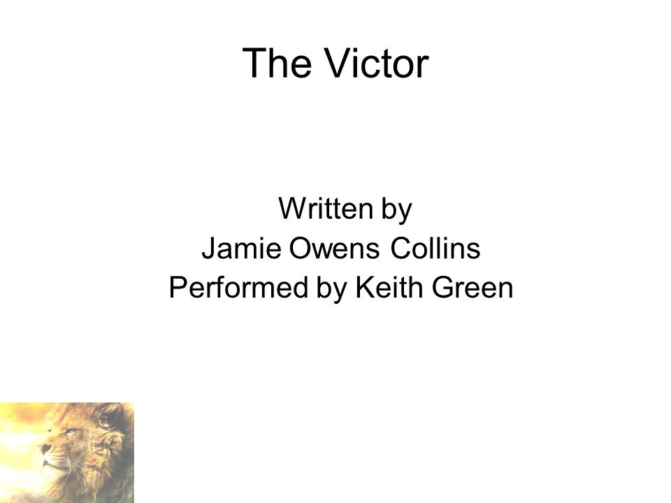 The Victor Written by Jamie Owens Collins Performed by Keith Green