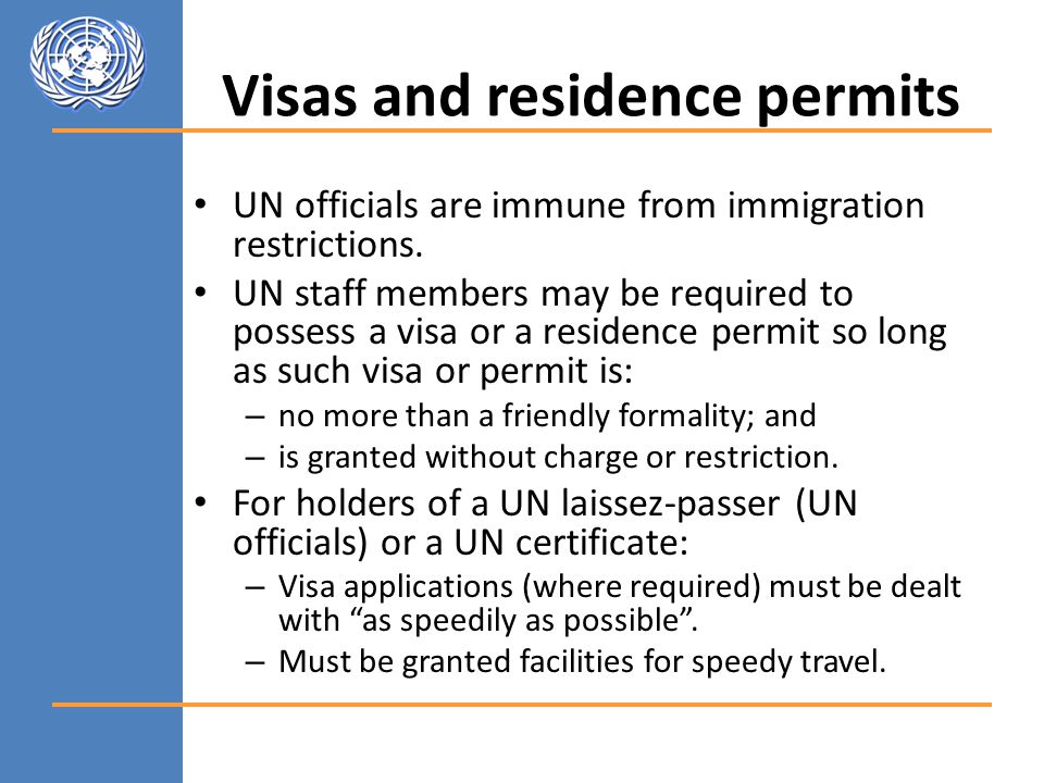 Visas and residence permits UN officials are immune from immigration restrictions.