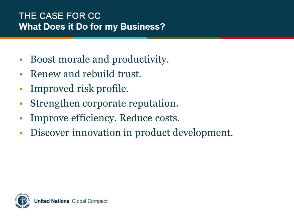 THE CASE FOR CC What Does it Do for my Business? Boost morale and productivity. Renew and rebuild trust. Improved risk profile. Strengthen corporate r