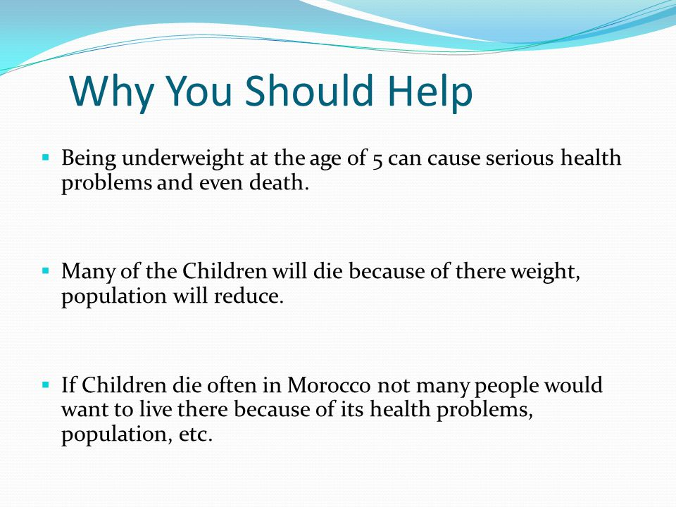 Why You Should Help  Being underweight at the age of 5 can cause serious health problems and even death.
