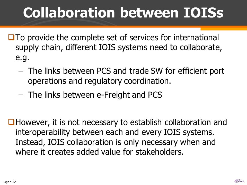 Page  12 Collaboration between IOISs  To provide the complete set of services for international supply chain, different IOIS systems need to collaborate, e.g.