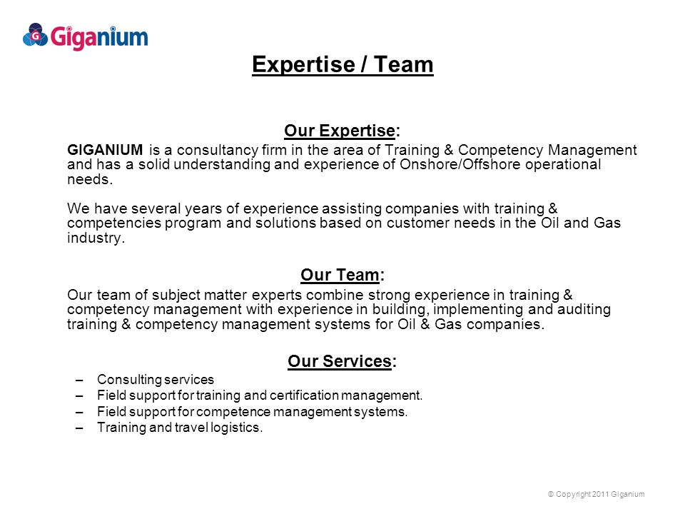 © Copyright 2011 Giganium Expertise / Team Our Expertise: GIGANIUM is a consultancy firm in the area of Training & Competency Management and has a sol