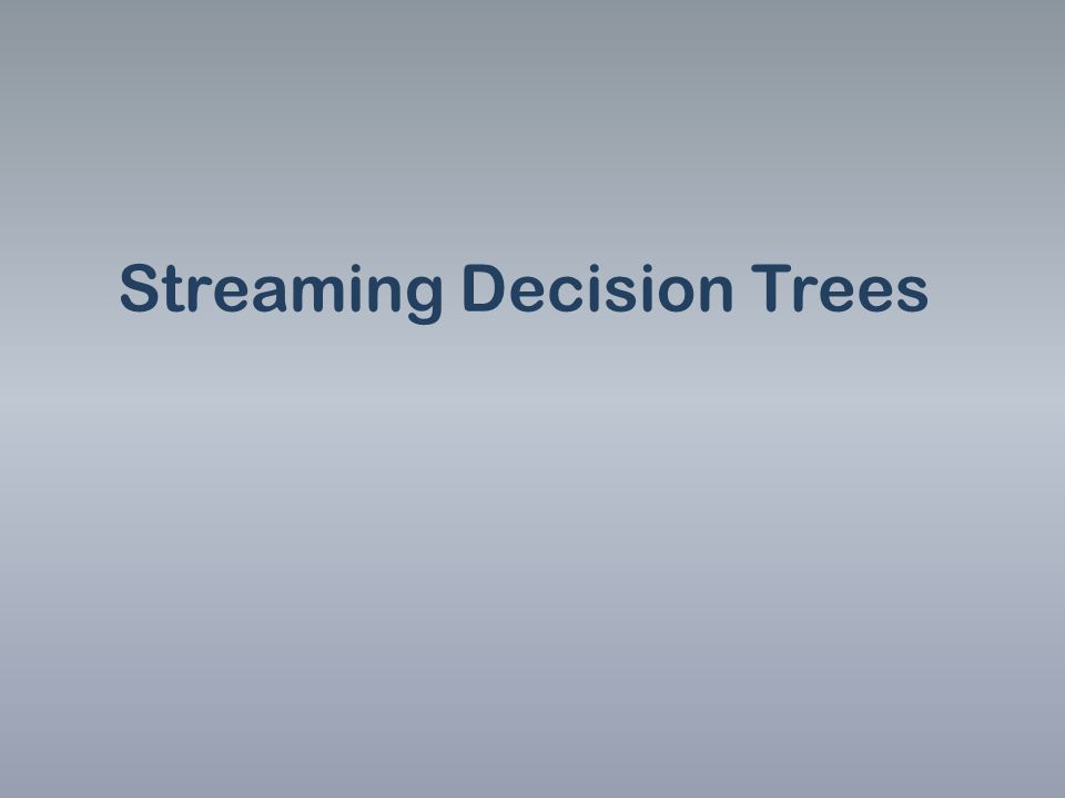 Streaming Decision Trees