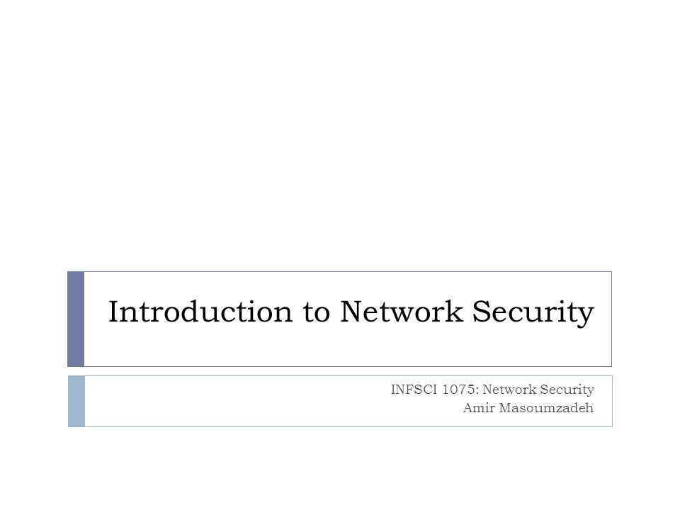 Introduction to Network Security INFSCI 1075: Network Security Amir Masoumzadeh