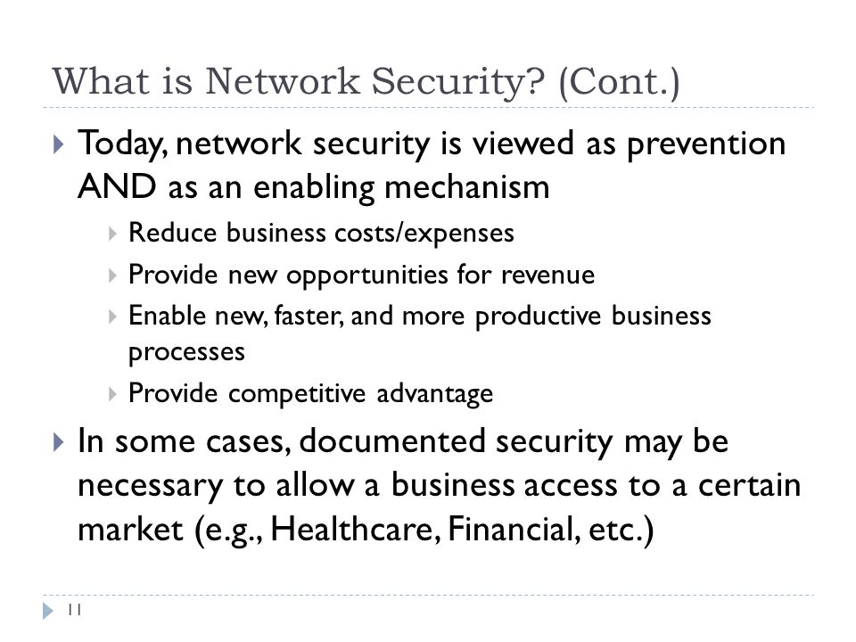 What is Network Security? (Cont.) 11  Today, network security is viewed as prevention AND as an enabling mechanism  Reduce business costs/expenses 