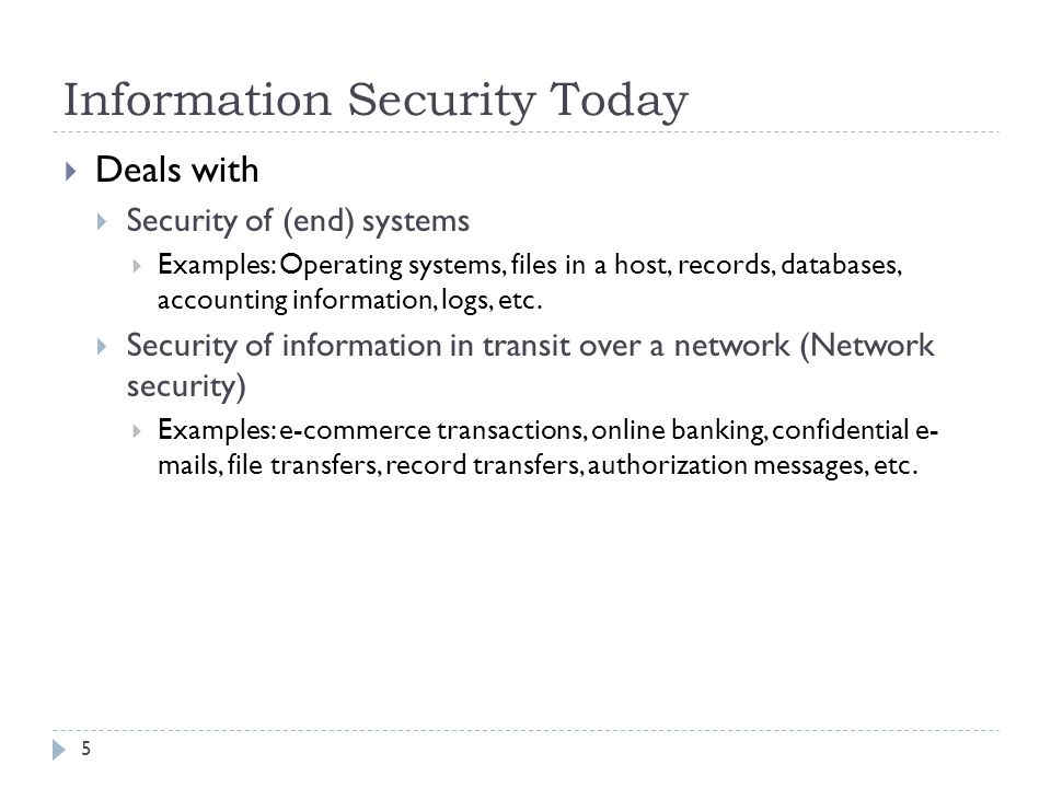 Information Security Today 5  Deals with  Security of (end) systems  Examples: Operating systems, files in a host, records, databases, accounting i