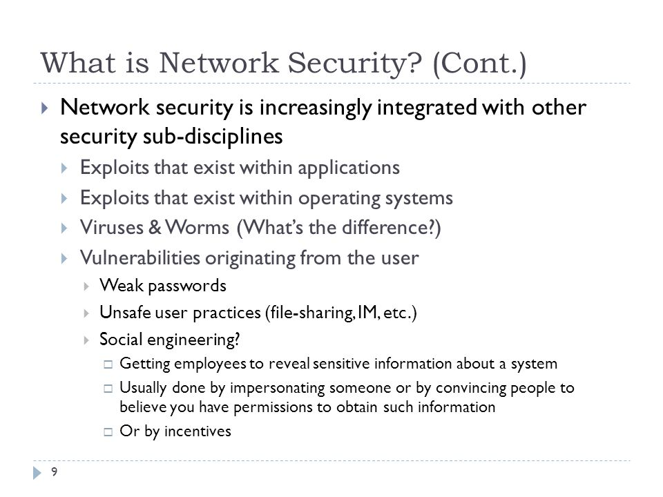 What is Network Security? (Cont.) 9  Network security is increasingly integrated with other security sub-disciplines  Exploits that exist within app