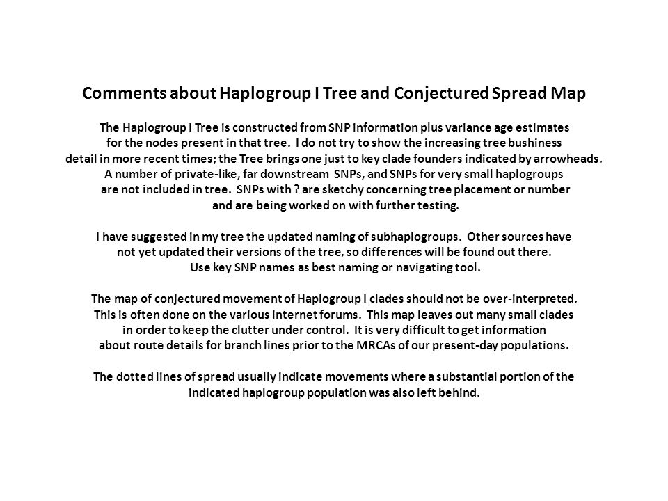 Comments about Haplogroup I Tree and Conjectured Spread Map The Haplogroup I Tree is constructed from SNP information plus variance age estimates for