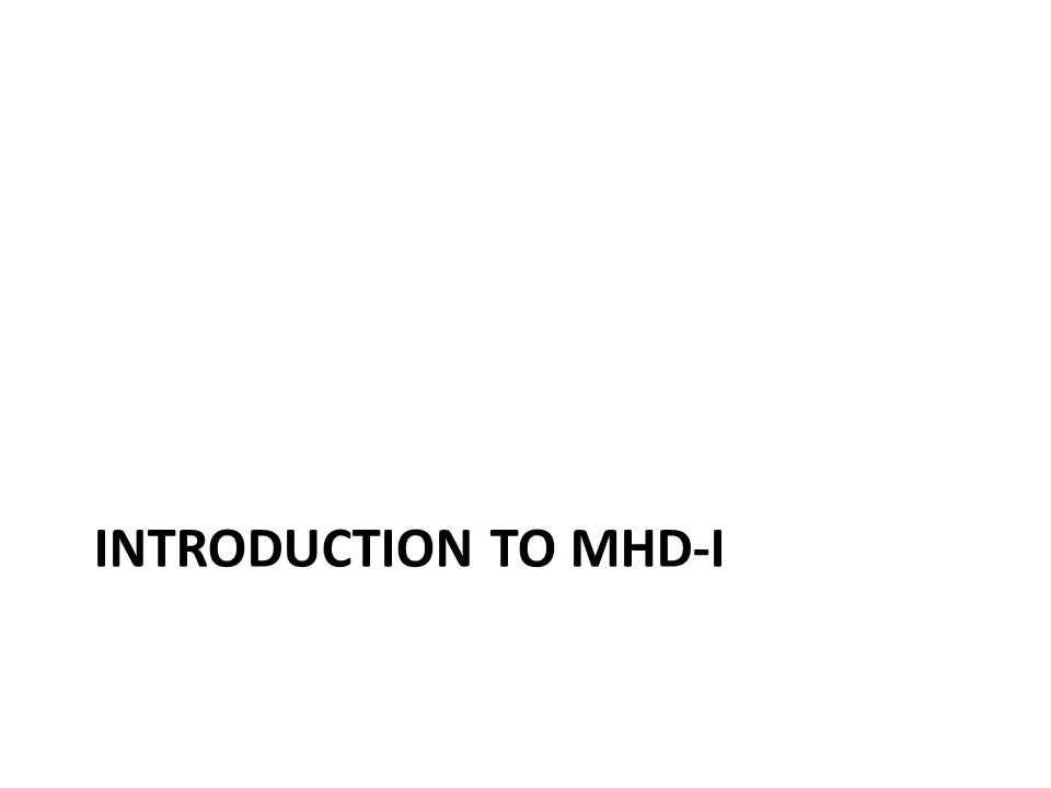 INTRODUCTION TO MHD-I