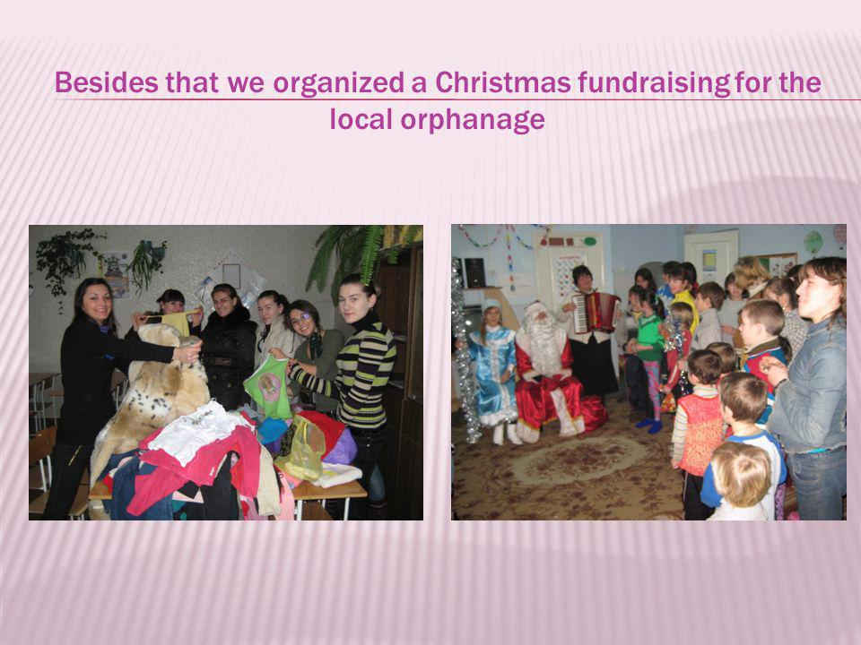Besides that we organized a Christmas fundraising for the local orphanage