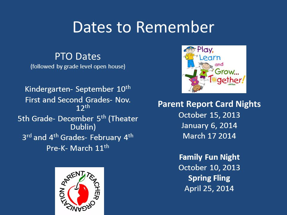 Dates to Remember PTO Dates (followed by grade level open house) Kindergarten- September 10 th First and Second Grades- Nov. 12 th 5th Grade- December