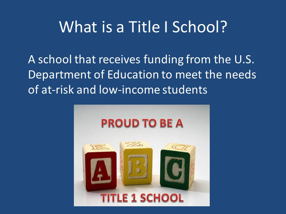 What is a Title I School? A school that receives funding from the U.S. Department of Education to meet the needs of at-risk and low-income students