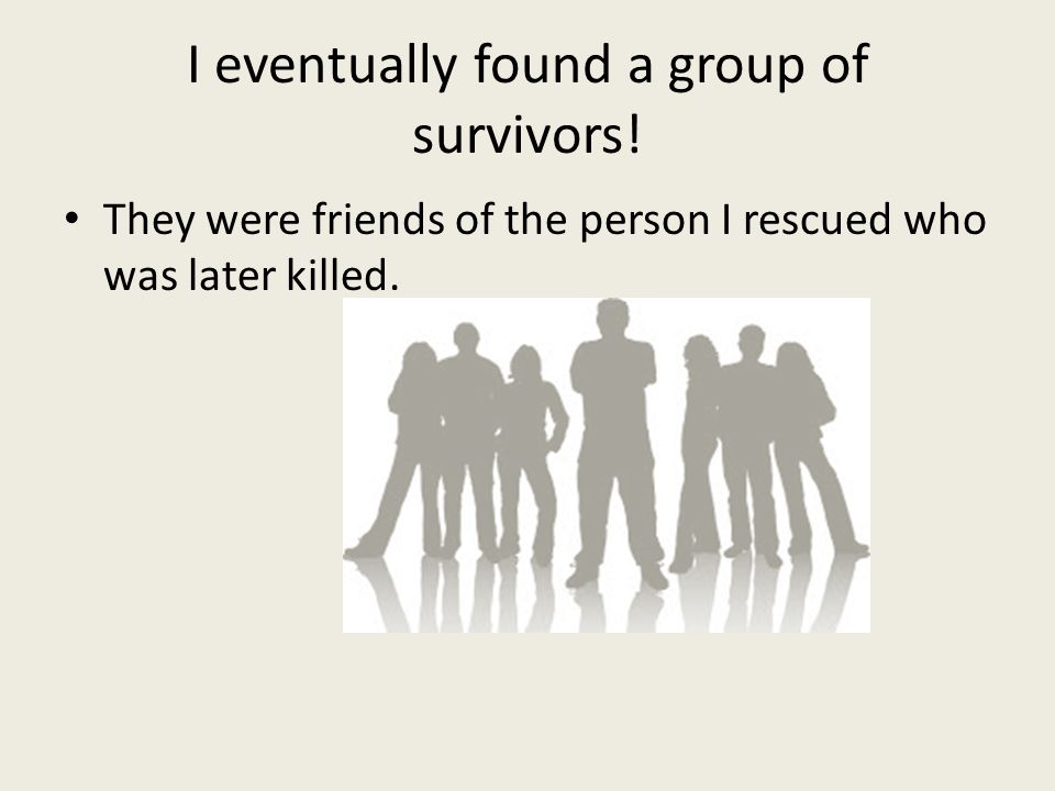 I eventually found a group of survivors.