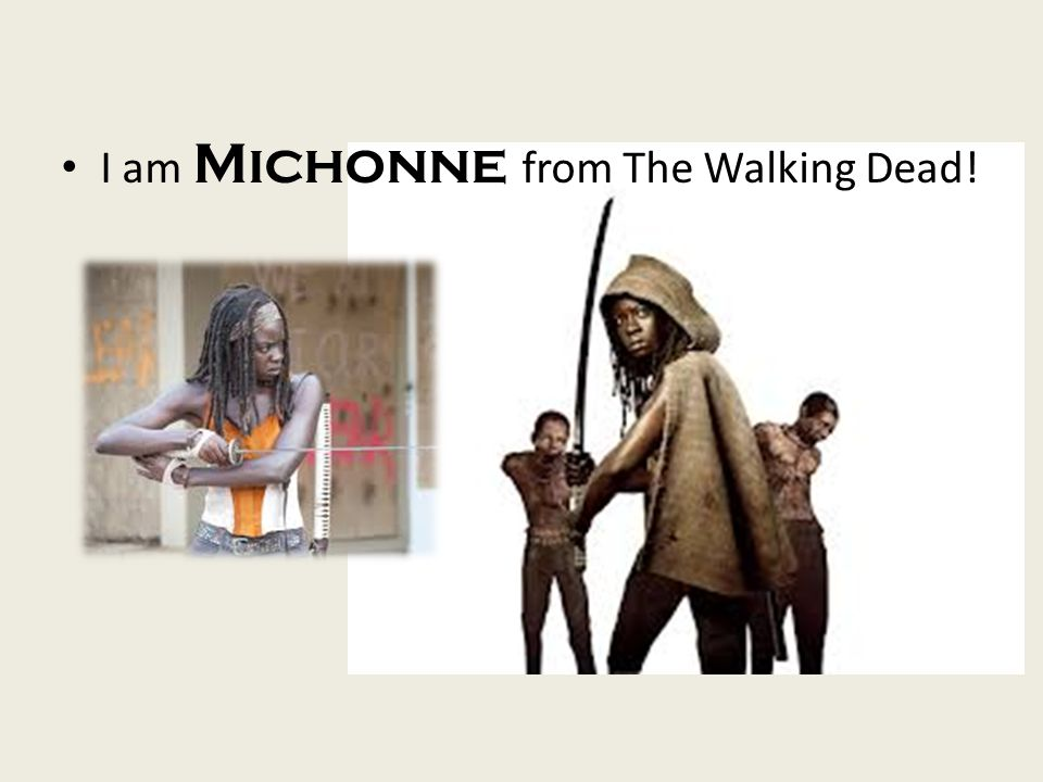 I am Michonne from The Walking Dead!