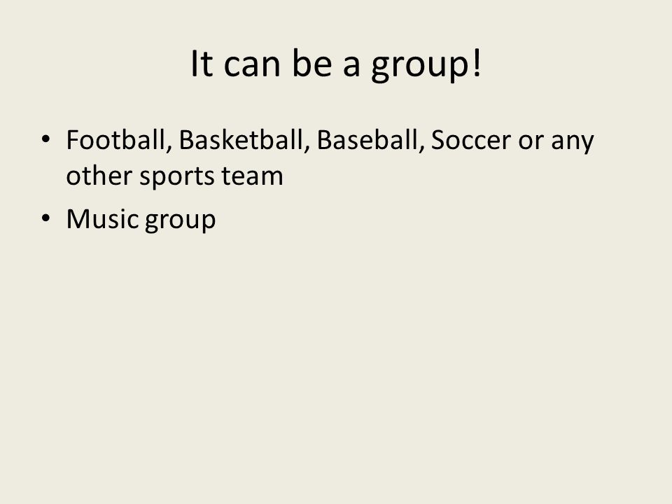 It can be a group! Football, Basketball, Baseball, Soccer or any other sports team Music group