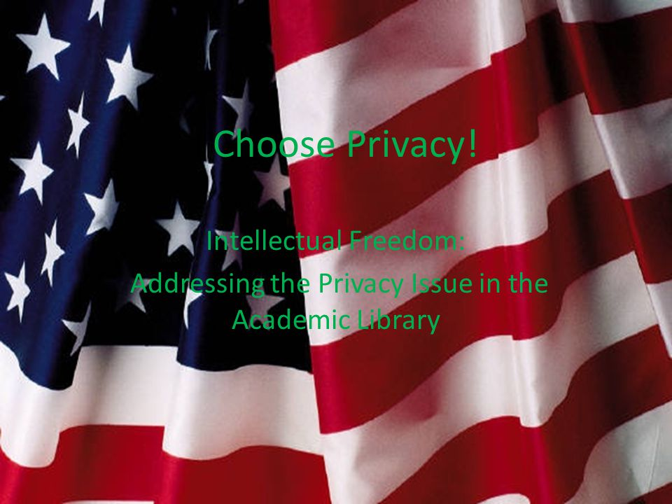 I Choose Privacy! Intellectual Freedom: Addressing the Privacy Issue in the Academic Library