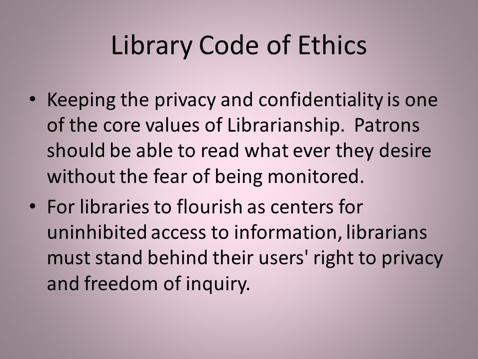 Library Code of Ethics Keeping the privacy and confidentiality is one of the core values of Librarianship.