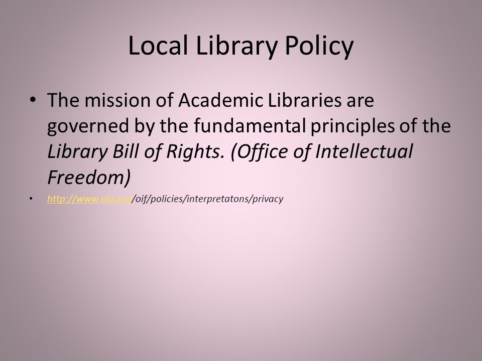 Local Library Policy The mission of Academic Libraries are governed by the fundamental principles of the Library Bill of Rights.