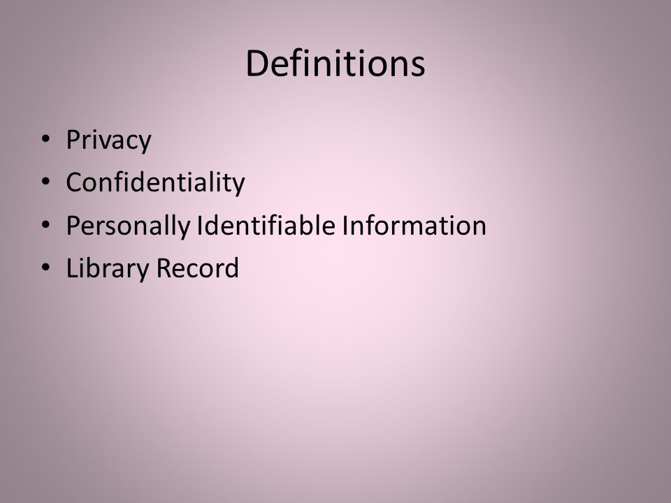 Definitions Privacy Confidentiality Personally Identifiable Information Library Record