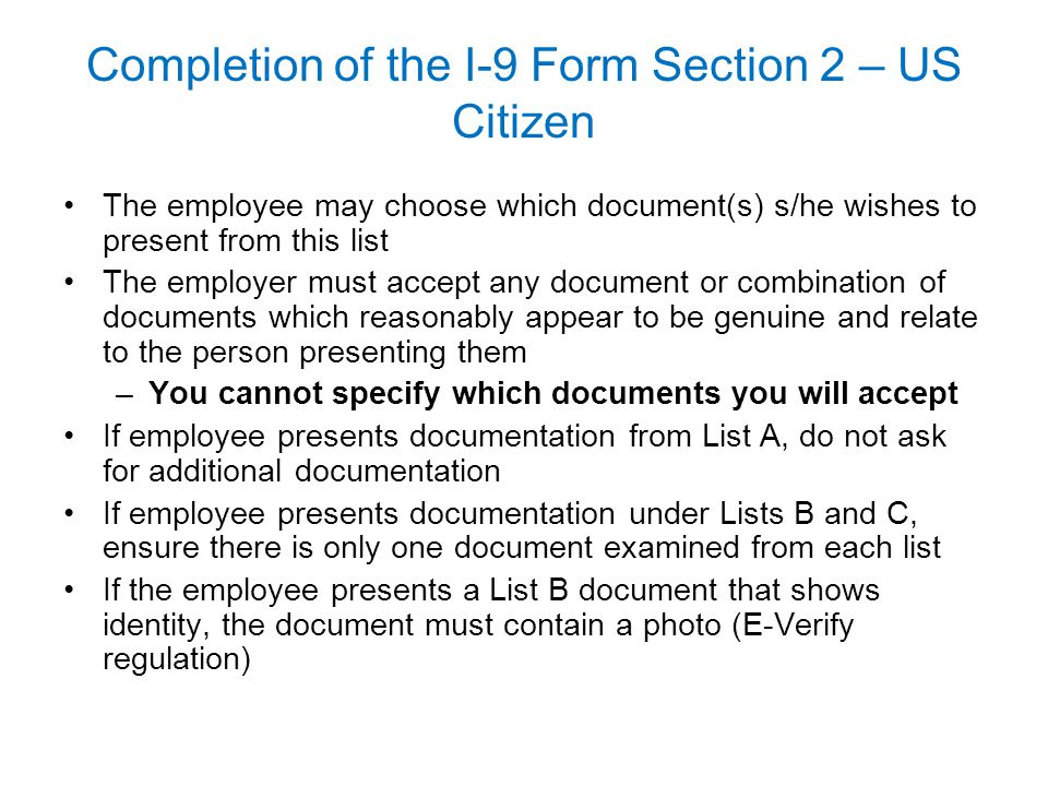 Completion of the I-9 Form Section 2 – US Citizen The employee may choose which document(s) s/he wishes to present from this list The employer must ac