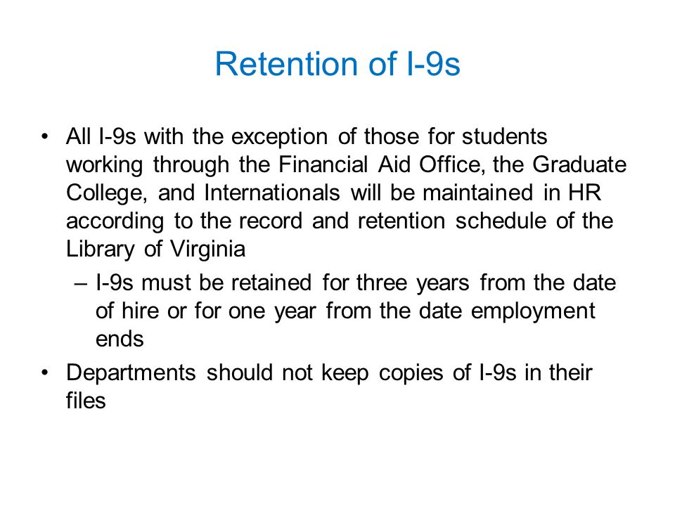 Retention of I-9s All I-9s with the exception of those for students working through the Financial Aid Office, the Graduate College, and Internationals