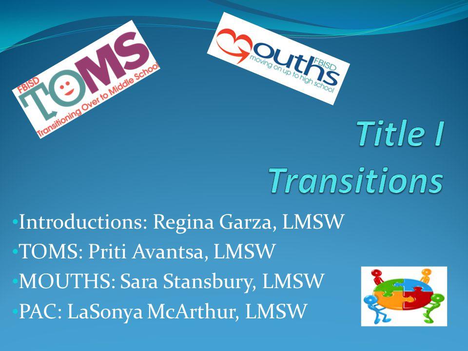 Introductions: Regina Garza, LMSW TOMS: Priti Avantsa, LMSW MOUTHS: Sara Stansbury, LMSW PAC: LaSonya McArthur, LMSW