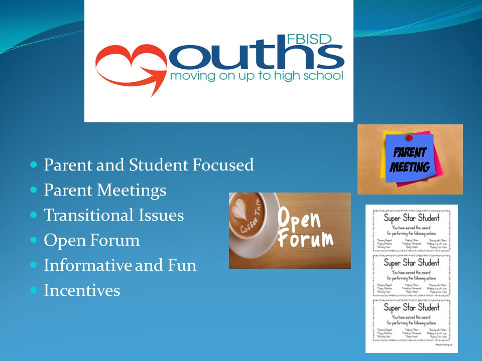 Parent and Student Focused Parent Meetings Transitional Issues Open Forum Informative and Fun Incentives