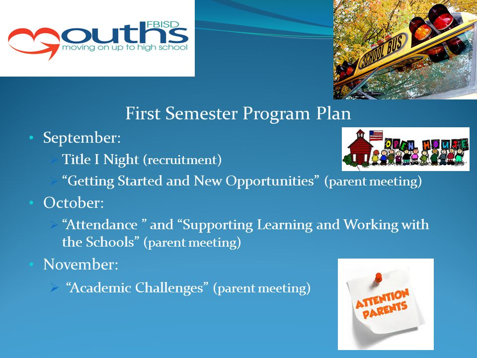 "First Semester Program Plan September:  Title I Night (recruitment)  ""Getting Started and New Opportunities"" (parent meeting) October:  ""Attendance"