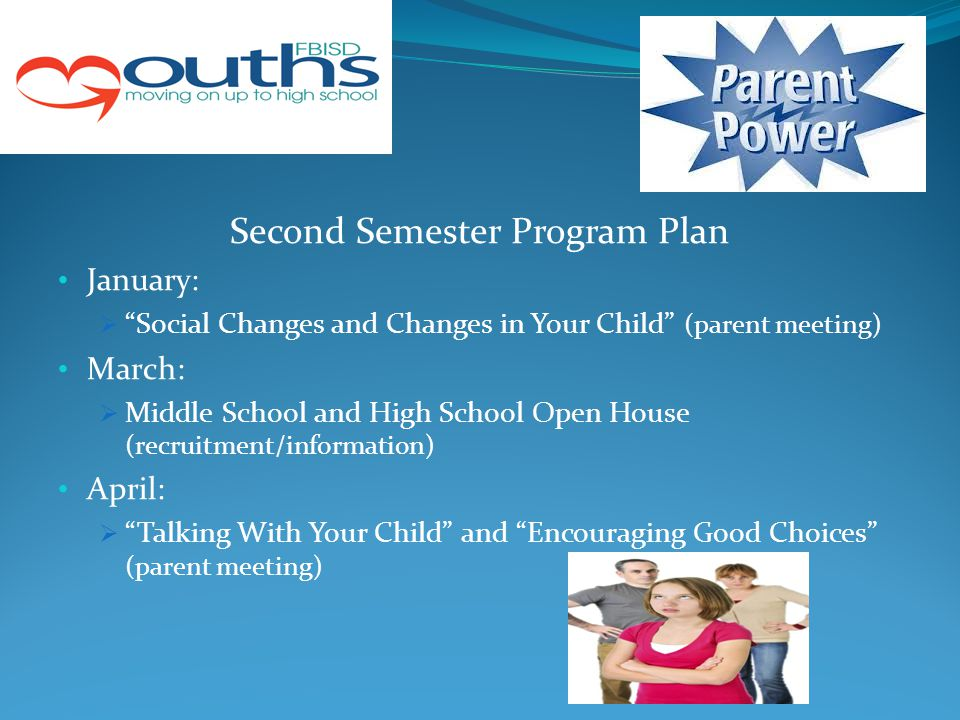 "Second Semester Program Plan January:  ""Social Changes and Changes in Your Child"" (parent meeting) March:  Middle School and High School Open House"