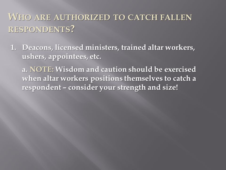 W HO ARE AUTHORIZED TO CATCH FALLEN RESPONDENTS .