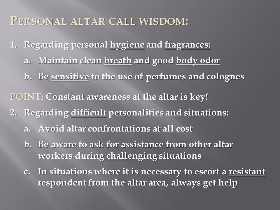 P ERSONAL ALTAR CALL WISDOM : 1.Regarding personal hygiene and fragrances: a.Maintain clean breath and good body odor b.Be sensitive to the use of per
