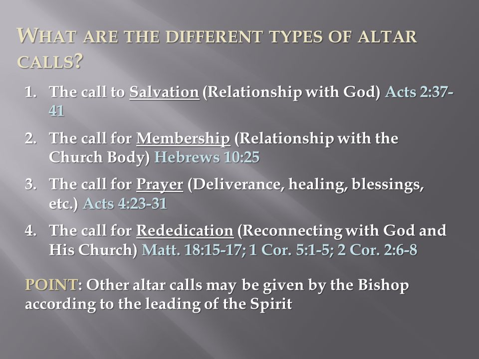 W HAT ARE THE DIFFERENT TYPES OF ALTAR CALLS ? 1.The call to Salvation (Relationship with God) Acts 2:37- 41 2.The call for Membership (Relationship w