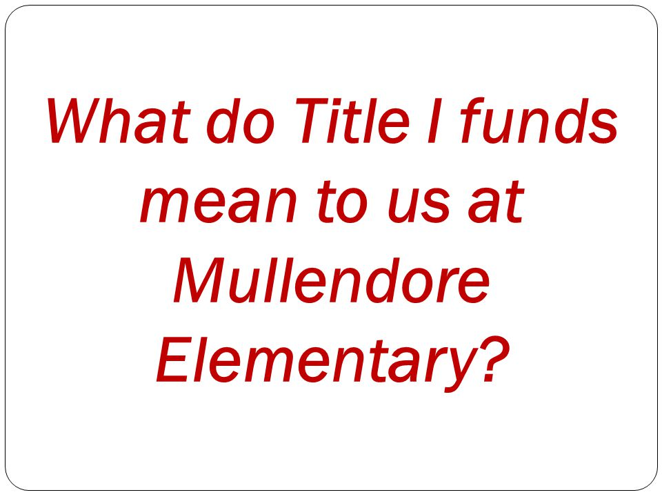 What do Title I funds mean to us at Mullendore Elementary