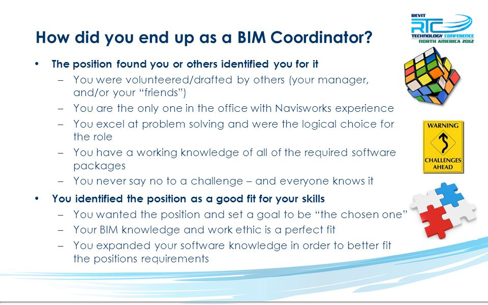 How did you end up as a BIM Coordinator? The position found you or others identified you for it –You were volunteered/drafted by others (your manager,