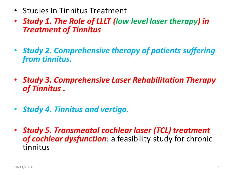 Studies In Tinnitus Treatment Study 1. The Role of LLLT (low level laser therapy) in Treatment of Tinnitus Study 2. Comprehensive therapy of patients