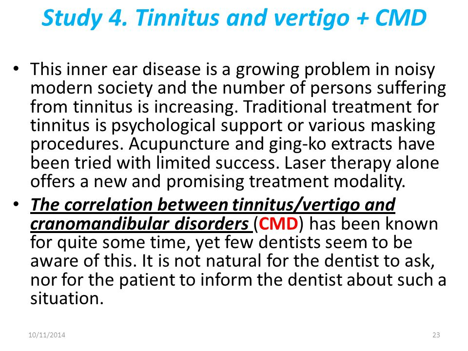 Study 4. Tinnitus and vertigo + CMD This inner ear disease is a growing problem in noisy modern society and the number of persons suffering from tinni