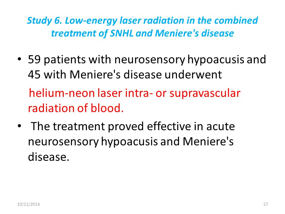 Study 6. Low-energy laser radiation in the combined treatment of SNHL and Meniere's disease 59 patients with neurosensory hypoacusis and 45 with Menie