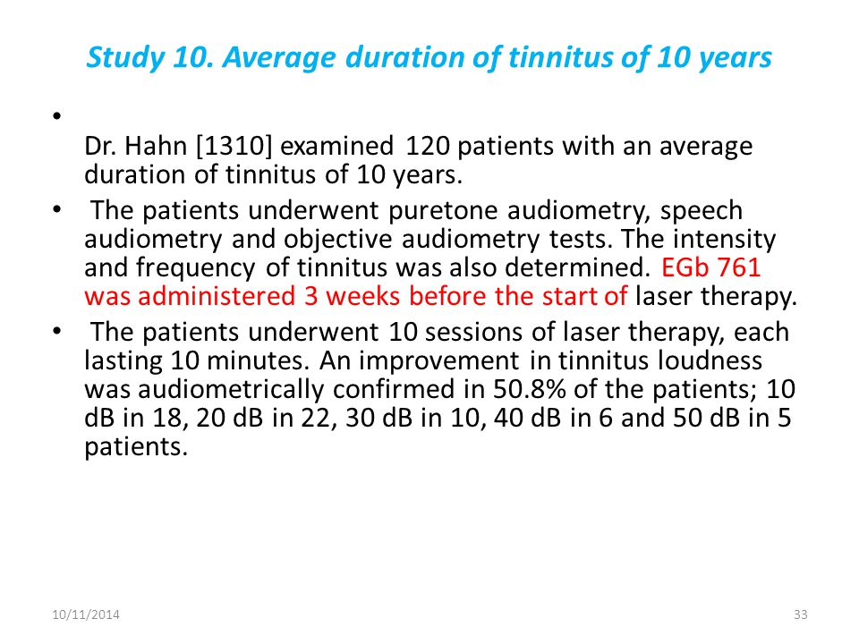 Study 10. Average duration of tinnitus of 10 years Dr. Hahn [1310] examined 120 patients with an average duration of tinnitus of 10 years. The patient