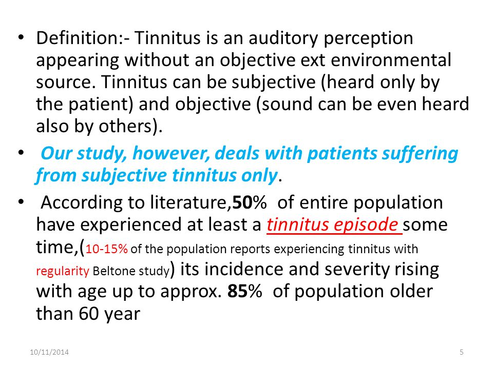 Definition:- Tinnitus is an auditory perception appearing without an objective ext environmental source. Tinnitus can be subjective (heard only by the