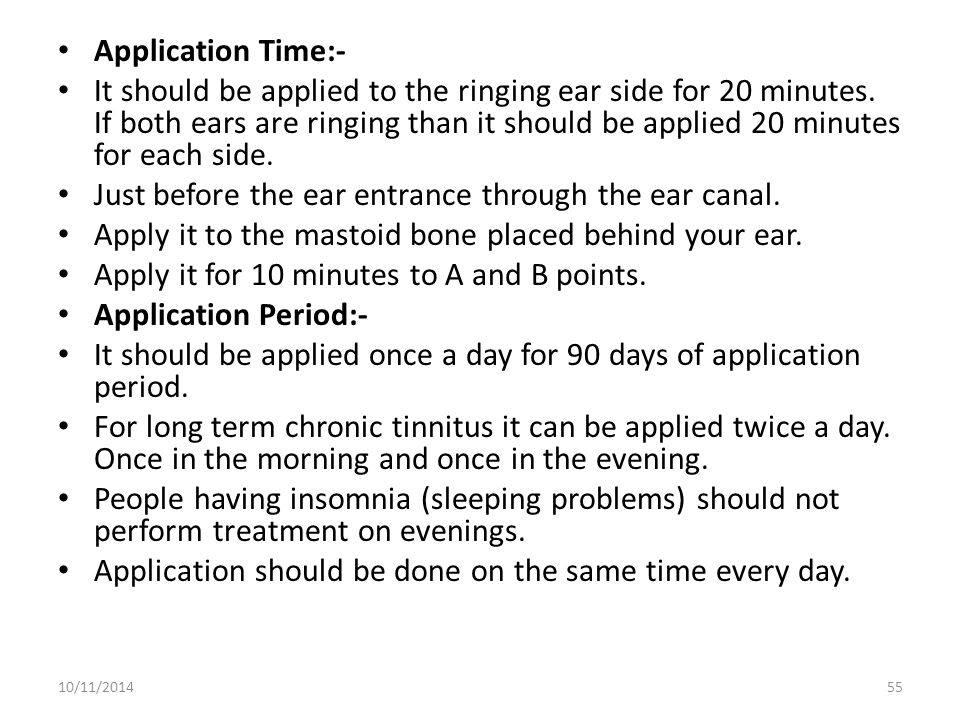 Application Time:- It should be applied to the ringing ear side for 20 minutes. If both ears are ringing than it should be applied 20 minutes for each